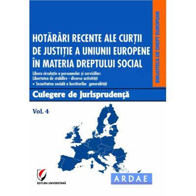 Hotarari recente ale Curtii de Justitie a Uniunii Europene in materia dreptului social. Culegere de jurisprudenta. Vol. 4 - Dragos Calin