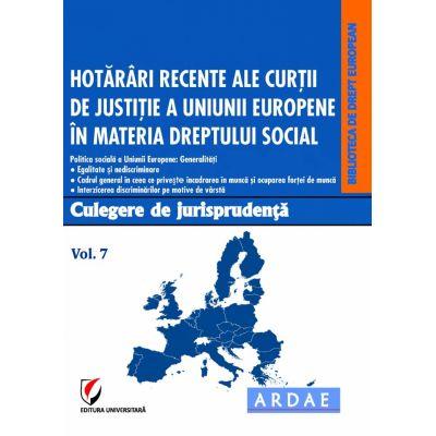 Hotarari recente ale Curtii de Justitie a Uniunii Europene in materia dreptului social. Culegere de jurisprudenta. Vol. 7 - Oana Cristina Niemesch