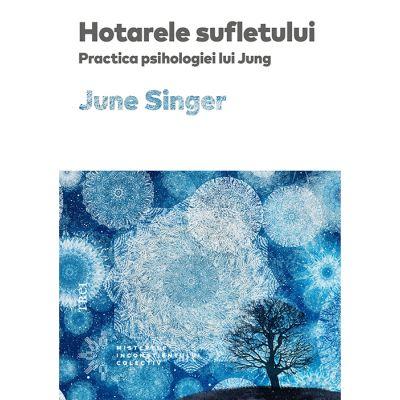 Hotarele sufletului. Practica psihologiei lui Jung - June Singer