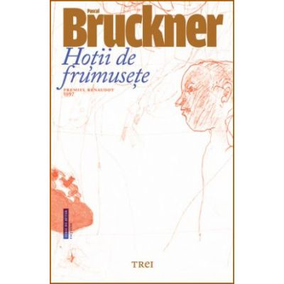 Hotii de frumusete - Pascal Bruckner. Traducere de Claudiu Constantinescu