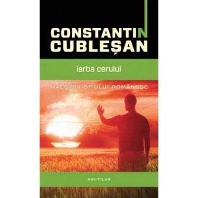 Iarba cerului - Constantin Cublesan. Seria Maestrii SF-ului romanesc