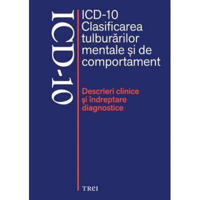 ICD-10 Clasificarea tulburarilor mentale si de comportament. Descrieri clinice si indreptare diagnostice - Editie coordonata de Mircea Lazarescu
