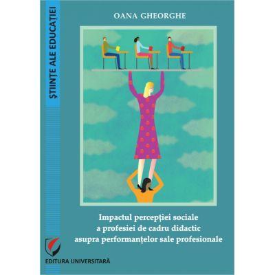 Impactul perceptiei sociale a profesiei de cadru didactic asupra performantelor sale profesionale - Gheorghe Oana
