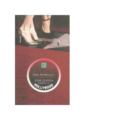 Jane Austen merge la Hollywood - Abby McDonald