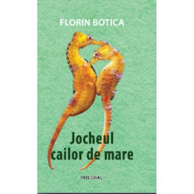 Jocheul cailor de mare - Florin Botica