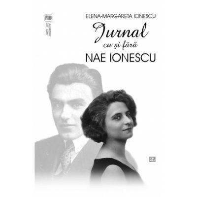 Jurnal cu si fara Nae Ionescu - Elena-Margareta Ionescu