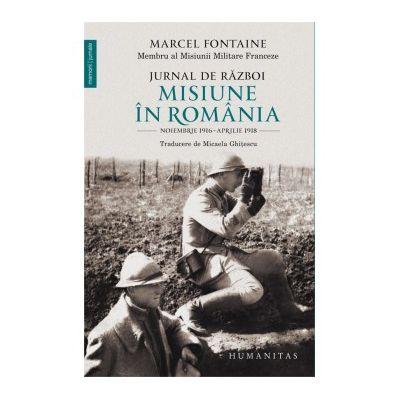 Jurnal de razboi. Misiune în Romania - Marcel Fontaine