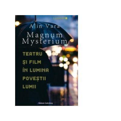 Magnum Mysterium - Teatru si film in lumina povestii lumii - Alin Vara