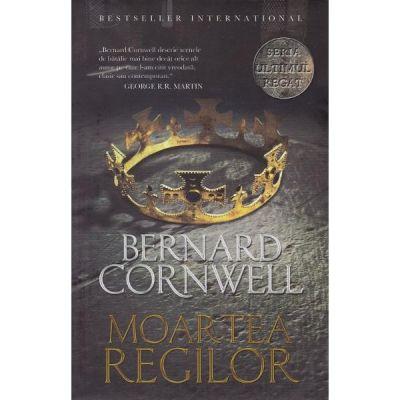 Ultimul regat. Moartea regilor - Bernard Cornwell