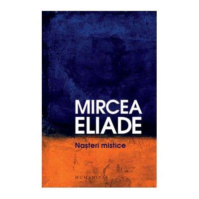 Nasteri mistice - Mircea Eliade