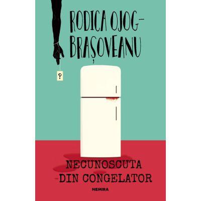 Necunoscuta din congelator (ed. 2018) - Rodica Ojoc- Brasoveanu
