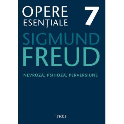 Nevroza, psihoza, perversiune - Opere Esentiale, volumul 7 - Sigmund Freud