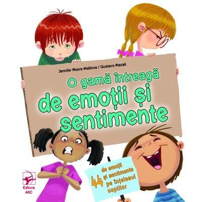 O gama intreaga de emotii si sentimente - Jennifer Moore-Mallinos. Ilustratii de Gustavo Mazali