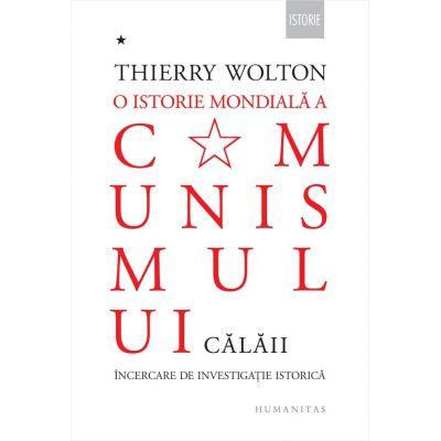 O istorie mondiala a comunismului. Incercare de investigatie istorica. Cu pumnul de fier. Calaii - Thierry Wolton