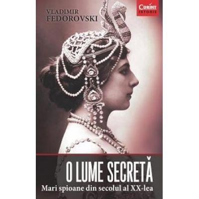O lume secreta. Mari spioane din secolul al XX-lea - Vladimir Fedorovski