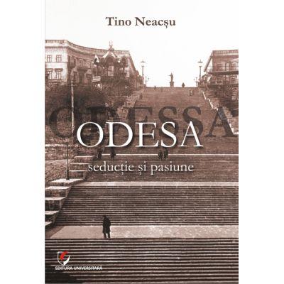 Odesa. Seductie si pasiune - Tino Neacsu