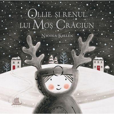 Ollie si renul lui Mos Craciun - Nicola Killen. Traducere de Iustina Croitoru