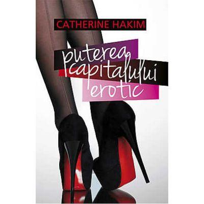 Puterea Capitalului Erotic - Catherine Hakim
