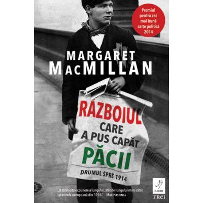 Razboiul care a pus capat pacii. Drumul spre 1914 - Margaret MacMillan