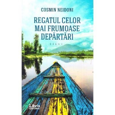 Regatul celor mai frumoase departari - Cosmin Neidoni