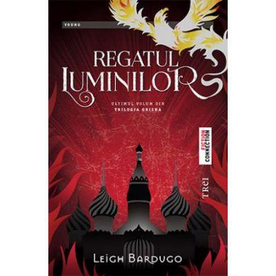 Regatul Luminilor - Leigh Bardugo. Ultimul volum din Trilogia Grisha