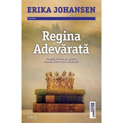 Regina Adevarata - Erika Johansen. Primul volum al seriei Regina tinutului Tearling