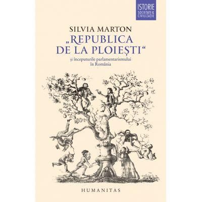 Republica de la Ploiesti si inceputurile parlamentarismului in Romania - Silvia Marton