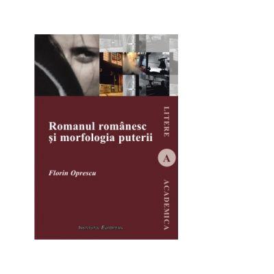 Romanul romanesc si morfologia puterii - Florin Oprescu