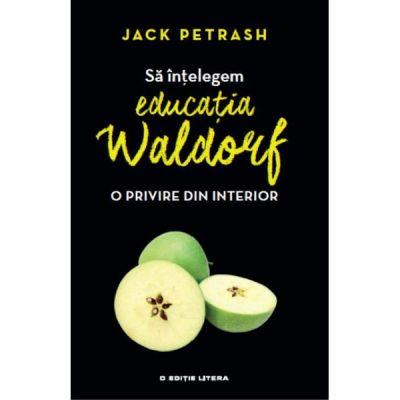 Sa intelegem educatia Waldorf - Jack Petrash