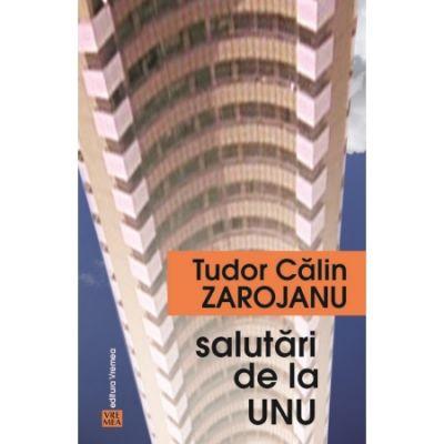 Salutari de la unu - Tudor Calin Zarojanu