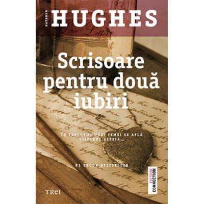 Scrisoare pentru doua iubiri - Kathryn Hughes