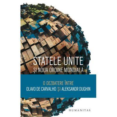 Statele Unite si Noua Ordine Mondiala. O dezbatere - Olavo de Carvalho, Aleksandr Dughin