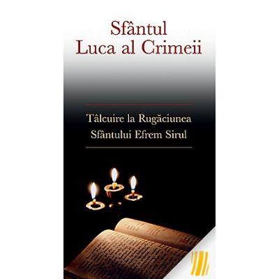 Talcuire la Rugaciunea Sfantului Efrem Sirul- sf. Luca al Crimeei