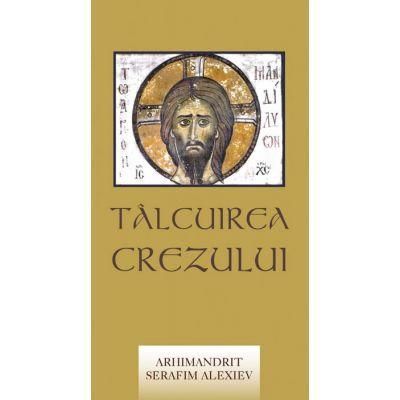 Talcuirea Crezului - arhimandrit Serafim Alexiev. Traducere de Gheorghita Ciocioi