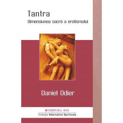 Tantra. Dimensiunea sacra a erotismului - Daniel Odier. Traducere de Georgiana Filip