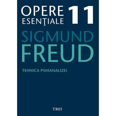 Tehnica psihanalizei - Opere Esentiale, volumul 11 - Sigmund Freud