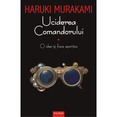 Uciderea Comandorului. Volumul I - Haruki Murakami.