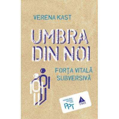 Umbra din noi. Forta vitala subversiva - Verena Kast. Traducere de Laura Karsch