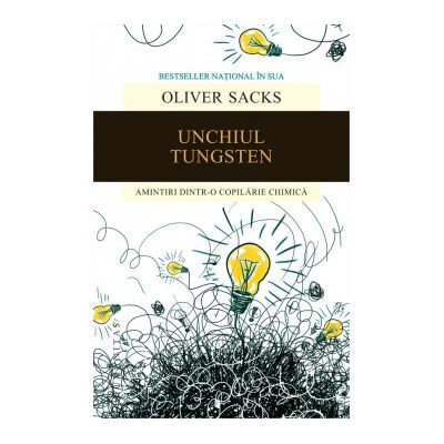 Unchiul Tungsten. Amintiri dintr-o copilarie chimica - Oliver Sacks