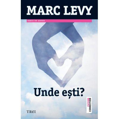 Unde esti - Marc Levy. Traducere de Marie-Jeanne Vasiloiu