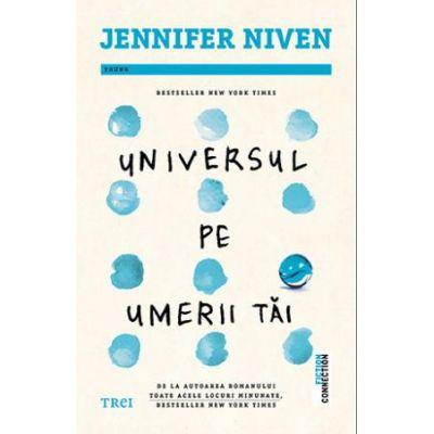 Universul pe umerii tai - Jennifer Niven. Bestseller New York Times