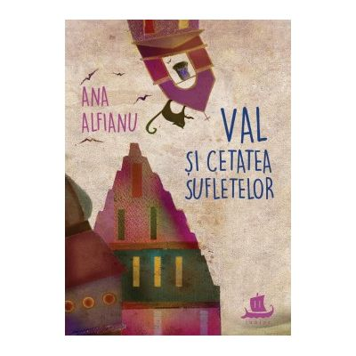 Val si Cetatea Sufletelor - Ana Alfianu