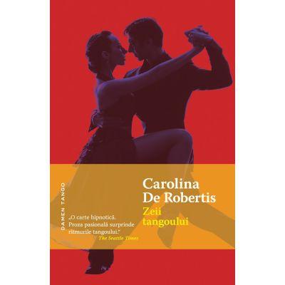 Zeii tangoului (paperback) - Carolina de Robertis