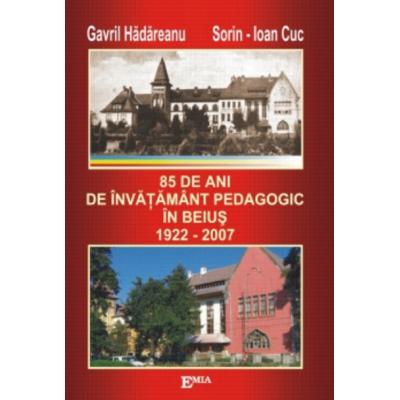 85 de ani de invatamant pedagogic in Beius - Gavril Hadareanu