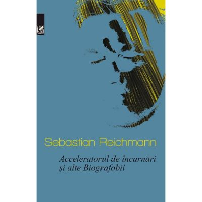 Acceleratorul de incarnari si alte Biografobii - Sebastian Reichmann