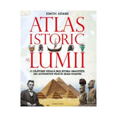 Atlasul istoric al lumii - Simon Adams