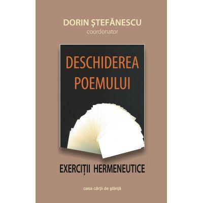 Deschiderea poemului. Exercitii hermeneutice - Dorin Stefanescu