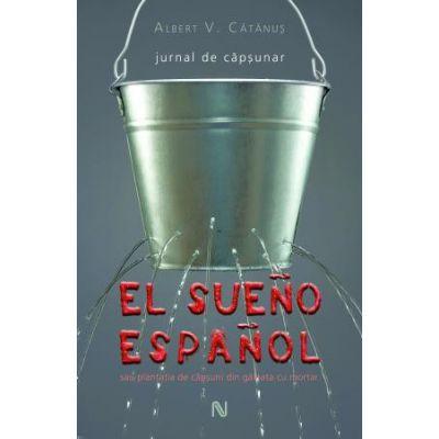 El sueno espanol - jurnal de capsunar - Albert V. Catanus