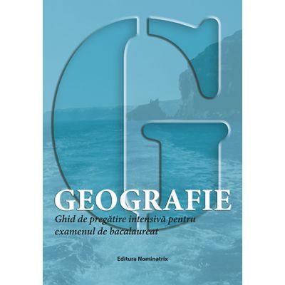 Geografie. Ghid de pregatire intensiva pentru examenul de bacalaureat - Ovidiu Barbulescu