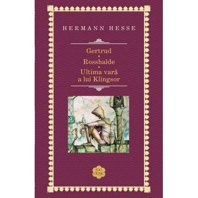 Gertrud. Rosshalde. Ultima vara a lui Kilngsor - Hermann Hesse